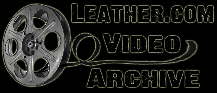 Welcome to the Leather.com Video Archive